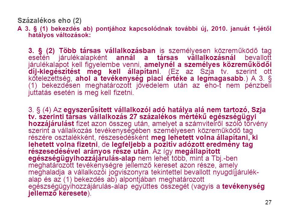 Százalékos eho (2) A 3. § (1) bekezdés ab) pontjához kapcsolódnak további új, 2010. januát 1-jétől hatályos változások: