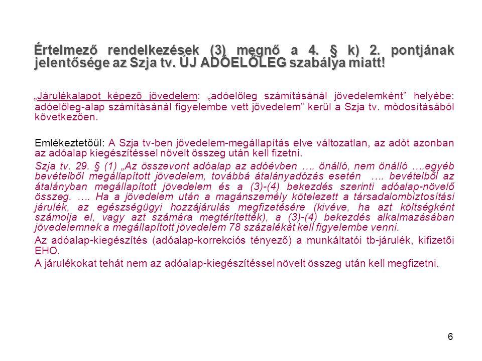 Értelmező rendelkezések (3) megnő a 4. § k) 2