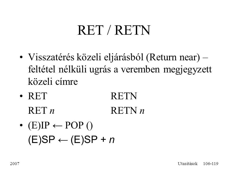 RET / RETN Visszatérés közeli eljárásból (Return near) – feltétel nélküli ugrás a veremben megjegyzett közeli címre.
