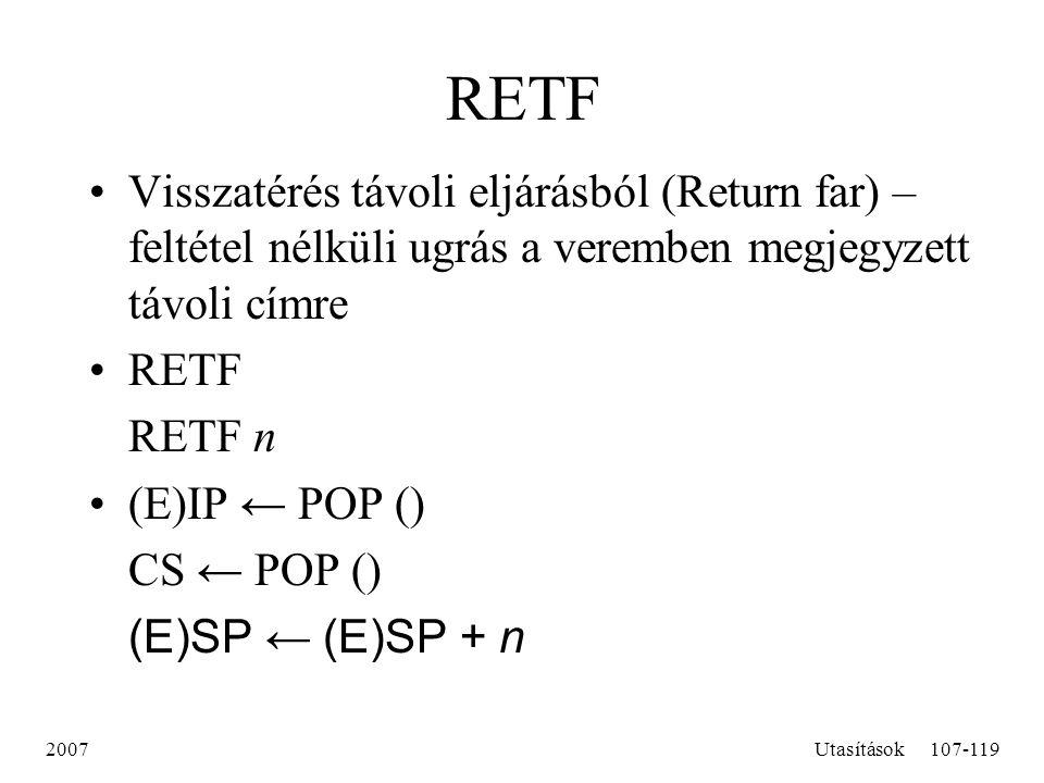 RETF Visszatérés távoli eljárásból (Return far) – feltétel nélküli ugrás a veremben megjegyzett távoli címre.