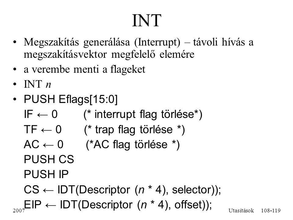 INT Megszakítás generálása (Interrupt) – távoli hívás a megszakításvektor megfelelő elemére. a verembe menti a flageket.