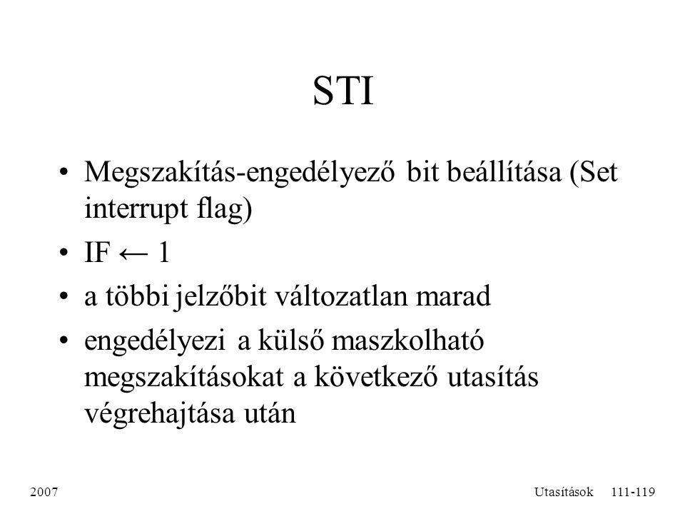 STI Megszakítás-engedélyező bit beállítása (Set interrupt flag) IF ← 1
