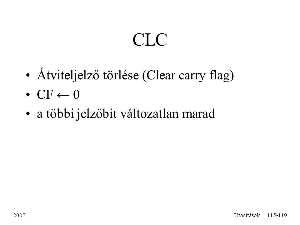 CLC Átviteljelző törlése (Clear carry flag) CF ← 0