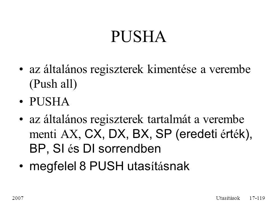 PUSHA az általános regiszterek kimentése a verembe (Push all) PUSHA
