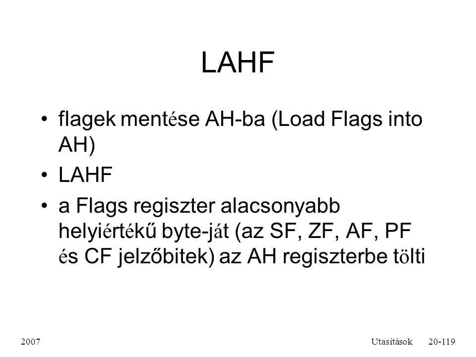 LAHF flagek mentése AH-ba (Load Flags into AH) LAHF