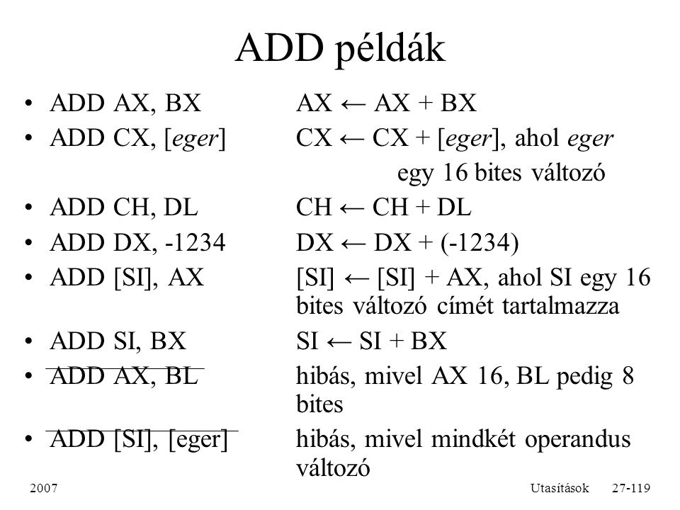 ADD példák ADD AX, BX AX ← AX + BX
