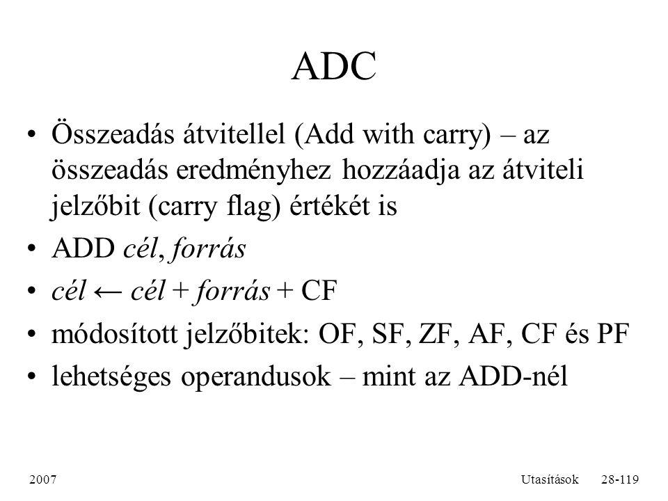 ADC Összeadás átvitellel (Add with carry) – az összeadás eredményhez hozzáadja az átviteli jelzőbit (carry flag) értékét is.