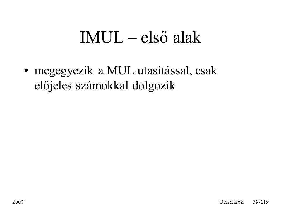 IMUL – első alak megegyezik a MUL utasítással, csak előjeles számokkal dolgozik 2007 Utasítások
