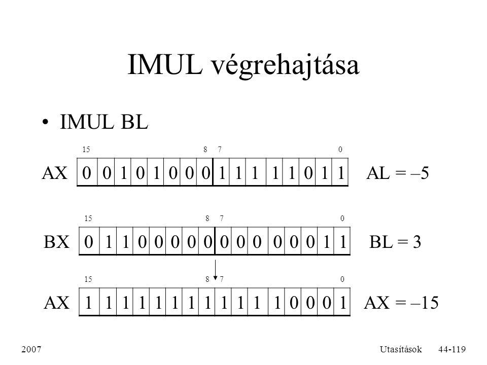 IMUL végrehajtása IMUL BL AX 1 AL = –5 BX 1 BL = 3 AX 1 AX = –15 2007