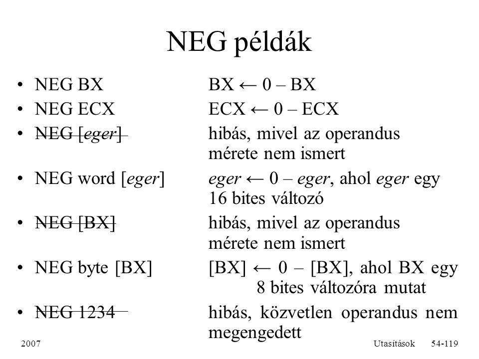 NEG példák NEG BX BX ← 0 – BX NEG ECX ECX ← 0 – ECX
