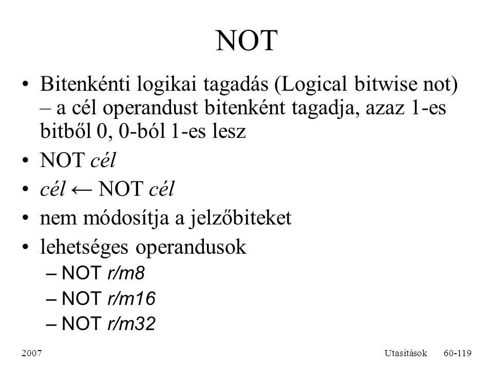 NOT Bitenkénti logikai tagadás (Logical bitwise not) – a cél operandust bitenként tagadja, azaz 1-es bitből 0, 0-ból 1-es lesz.