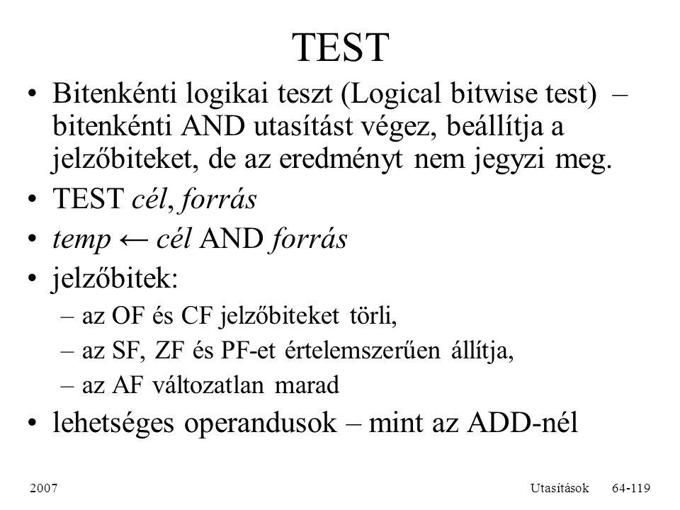 TEST Bitenkénti logikai teszt (Logical bitwise test) – bitenkénti AND utasítást végez, beállítja a jelzőbiteket, de az eredményt nem jegyzi meg.