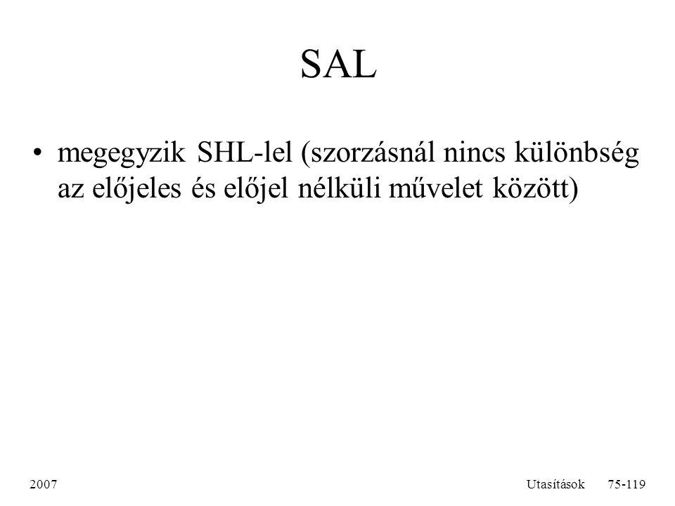 SAL megegyzik SHL-lel (szorzásnál nincs különbség az előjeles és előjel nélküli művelet között) 2007.