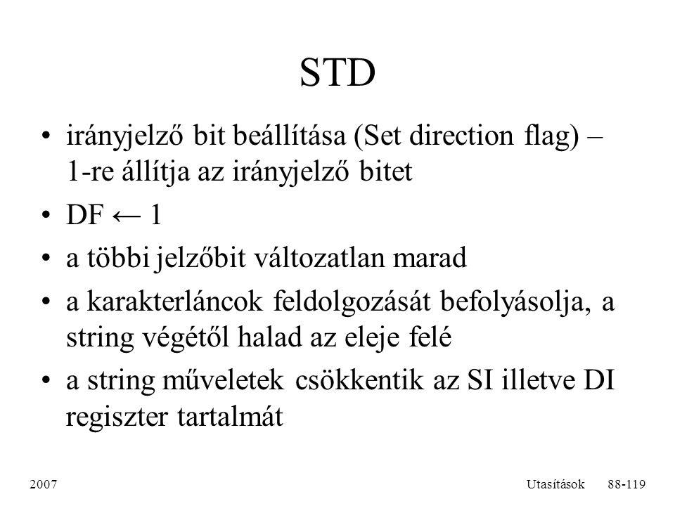 STD irányjelző bit beállítása (Set direction flag) – 1-re állítja az irányjelző bitet. DF ← 1. a többi jelzőbit változatlan marad.