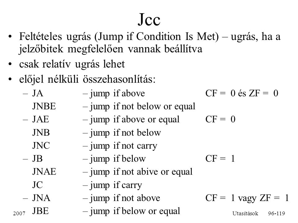 Jcc Feltételes ugrás (Jump if Condition Is Met) – ugrás, ha a jelzőbitek megfelelően vannak beállítva.
