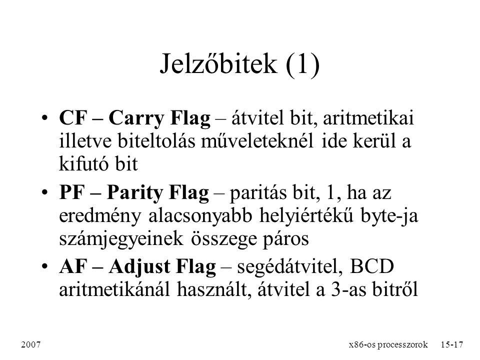Jelzőbitek (1) CF – Carry Flag – átvitel bit, aritmetikai illetve biteltolás műveleteknél ide kerül a kifutó bit.