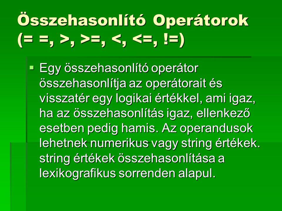 Összehasonlító Operátorok (= =, >, >=, <, <=, !=)