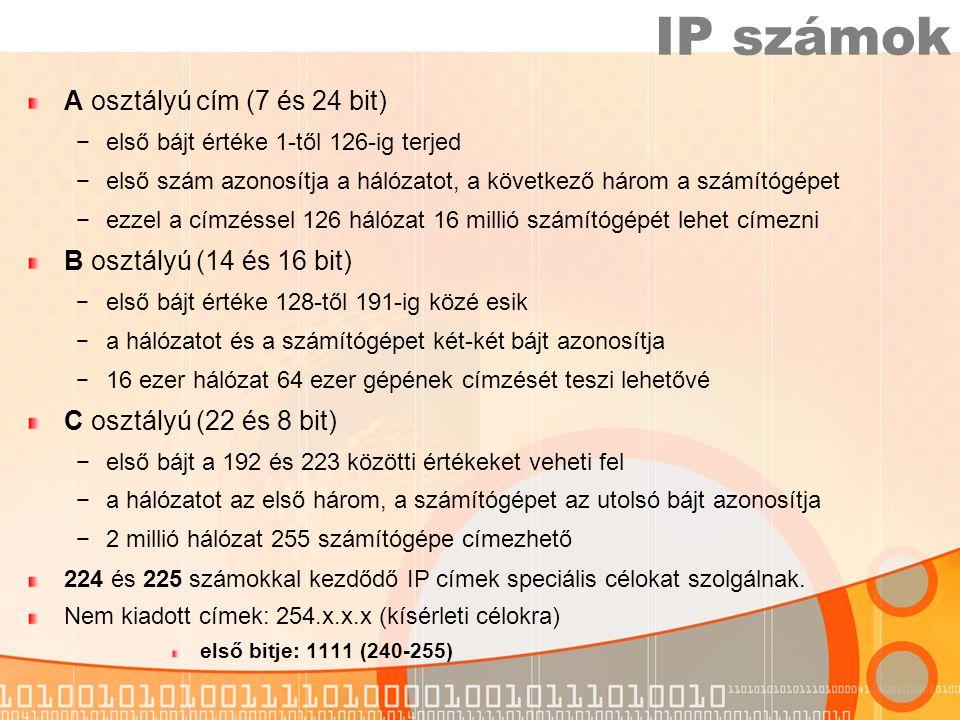 IP számok A osztályú cím (7 és 24 bit) B osztályú (14 és 16 bit)