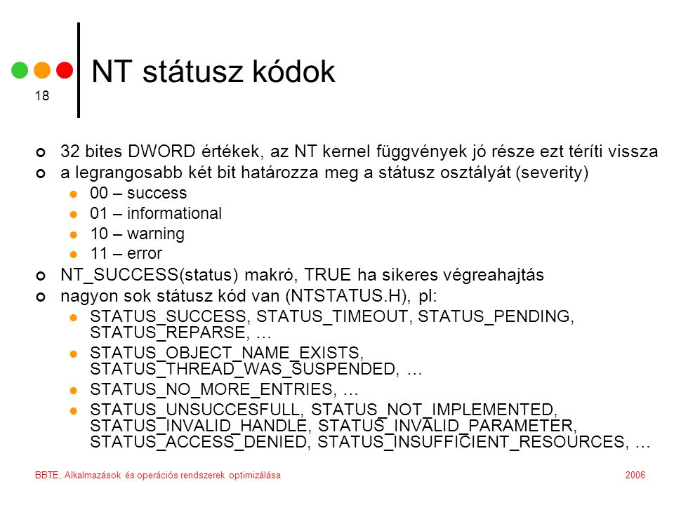 NT státusz kódok 32 bites DWORD értékek, az NT kernel függvények jó része ezt téríti vissza.