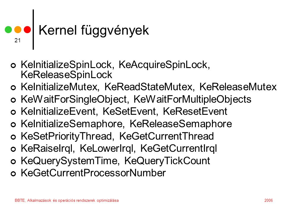 Kernel függvények KeInitializeSpinLock, KeAcquireSpinLock, KeReleaseSpinLock. KeInitializeMutex, KeReadStateMutex, KeReleaseMutex.