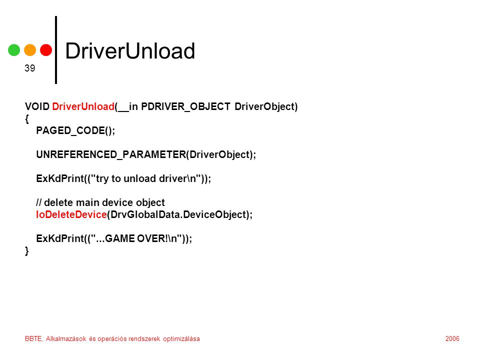 DriverUnload VOID DriverUnload(__in PDRIVER_OBJECT DriverObject) {