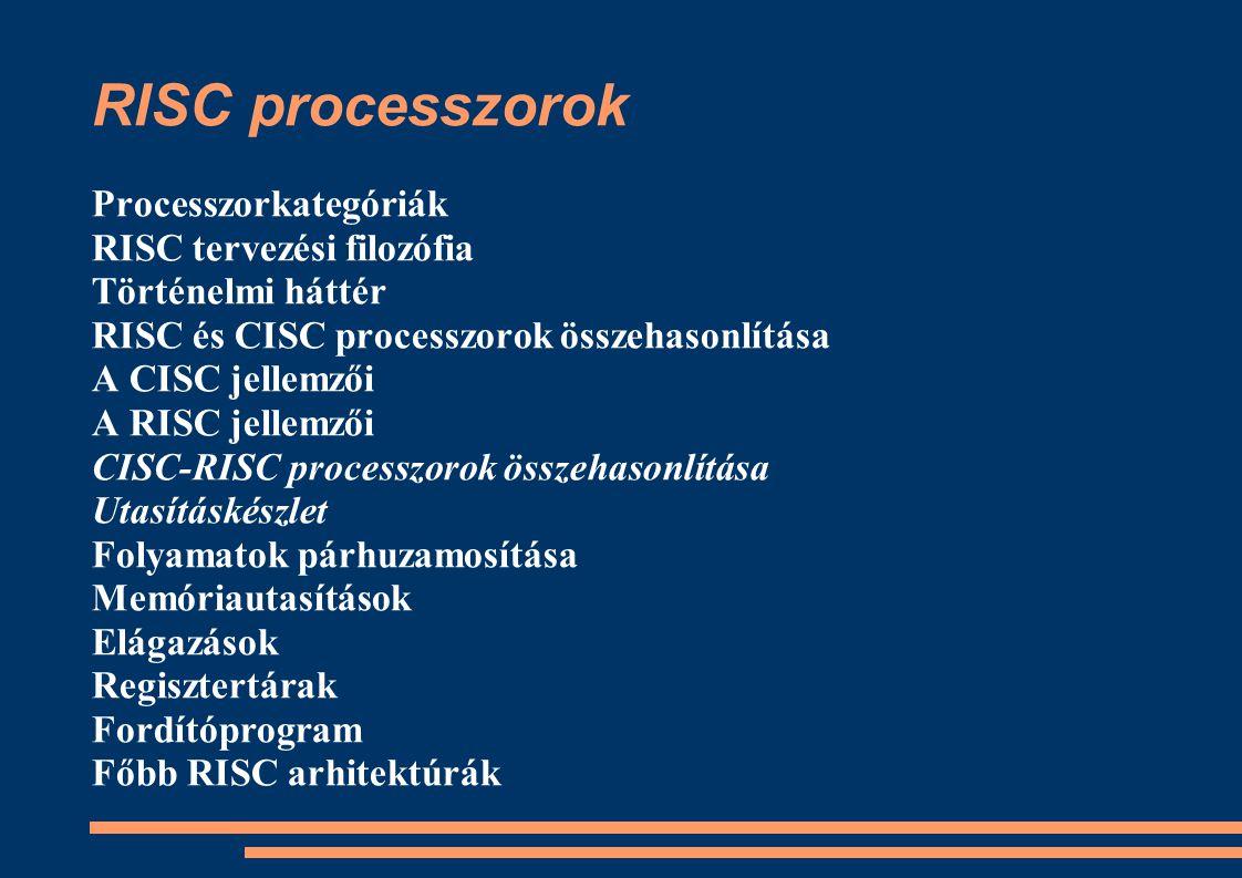 RISC processzorok Processzorkategóriák RISC tervezési filozófia