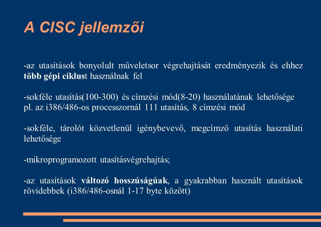 A CISC jellemzői -az utasítások bonyolult műveletsor végrehajtását eredményezik és ehhez több gépi ciklust használnak fel.