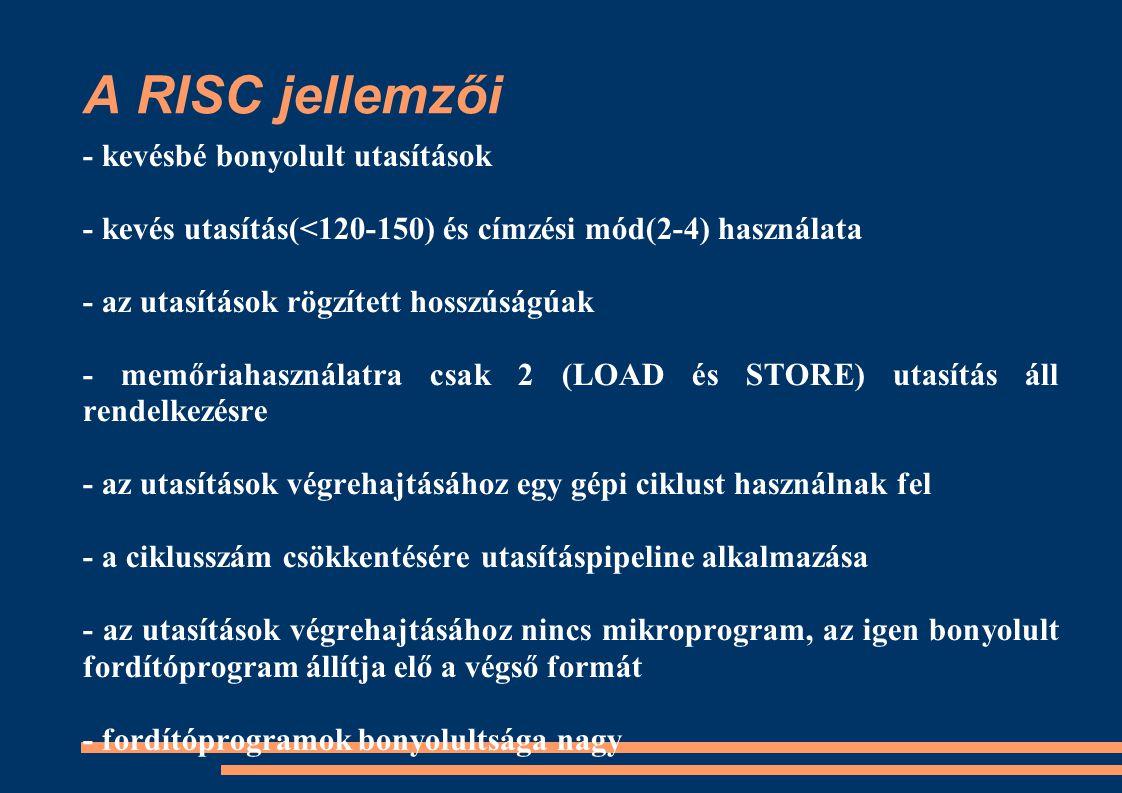 A RISC jellemzői - kevésbé bonyolult utasítások