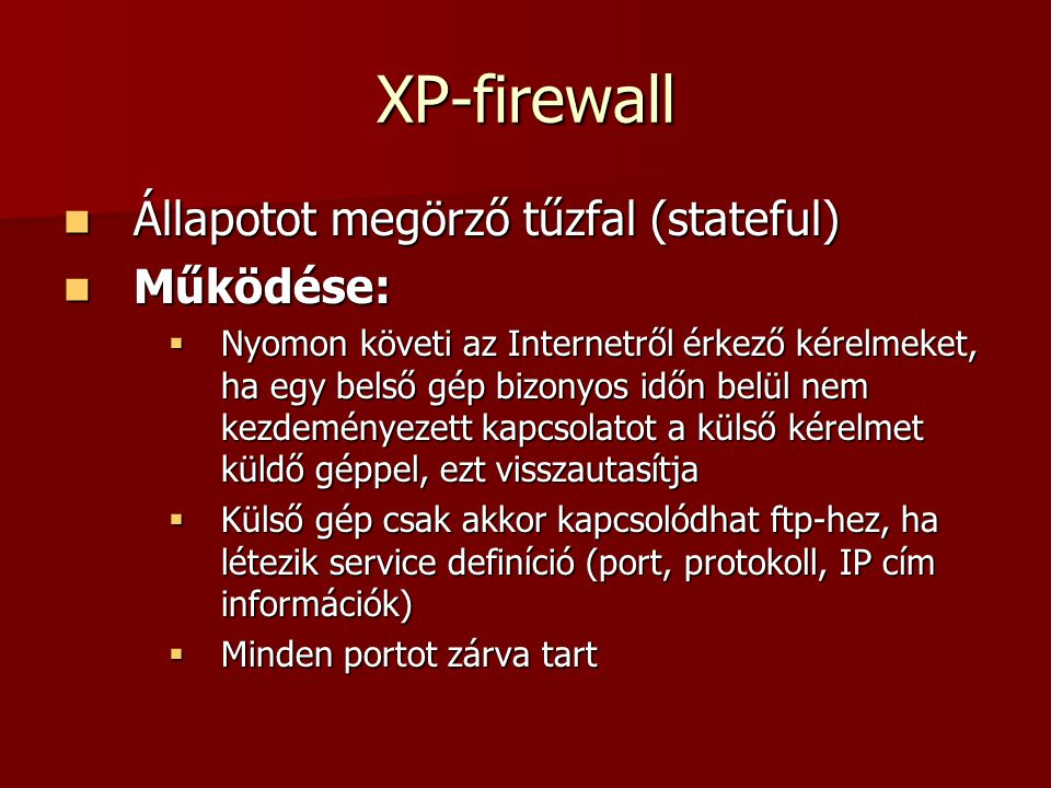 XP-firewall Állapotot megörző tűzfal (stateful) Működése:
