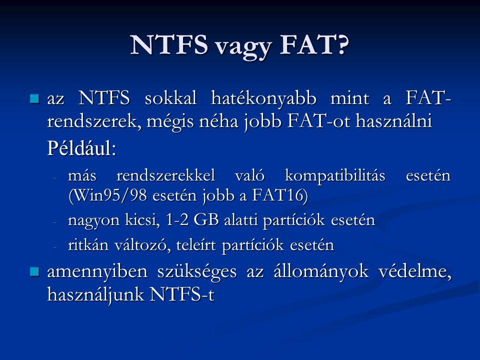 NTFS vagy FAT az NTFS sokkal hatékonyabb mint a FAT-rendszerek, mégis néha jobb FAT-ot használni. Például: