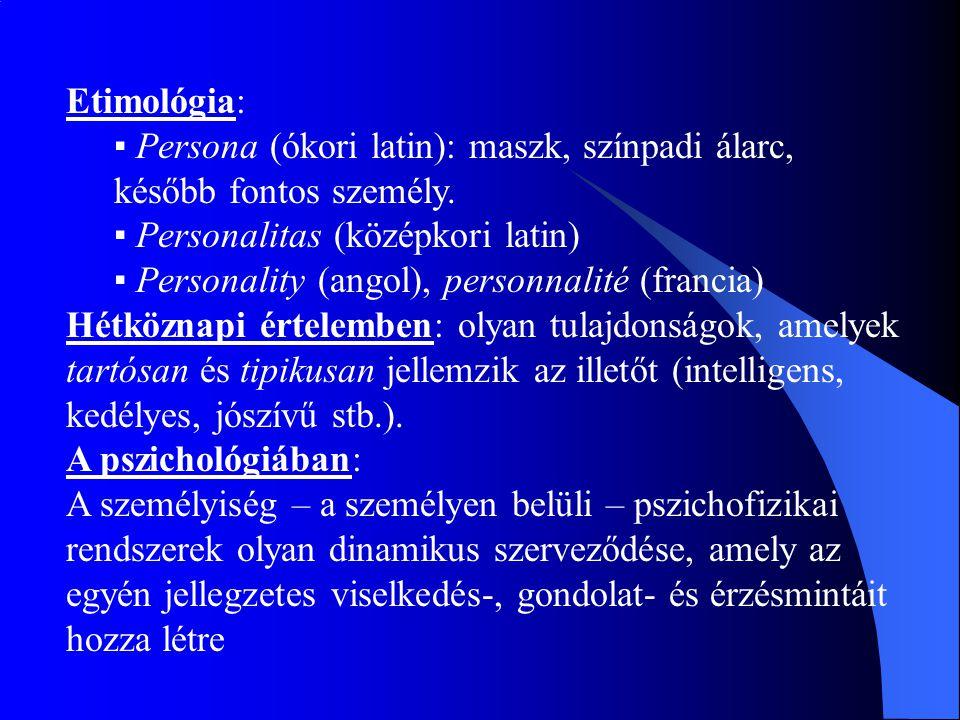 Etimológia: ▪ Persona (ókori latin): maszk, színpadi álarc, később fontos személy. ▪ Personalitas (középkori latin)