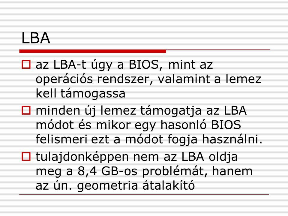 LBA az LBA-t úgy a BIOS, mint az operációs rendszer, valamint a lemez kell támogassa.