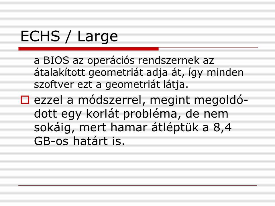 ECHS / Large a BIOS az operációs rendszernek az átalakított geometriát adja át, így minden szoftver ezt a geometriát látja.