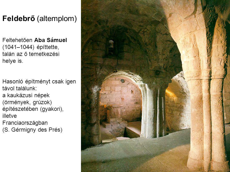 Feldebrő (altemplom) Feltehetően Aba Sámuel (1041–1044) építtette,