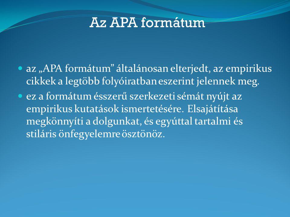 """Az APA formátum az """"APA formátum általánosan elterjedt, az empirikus cikkek a legtöbb folyóiratban eszerint jelennek meg."""