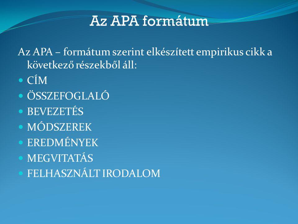 Az APA formátum Az APA – formátum szerint elkészített empirikus cikk a következő részekből áll: CÍM.