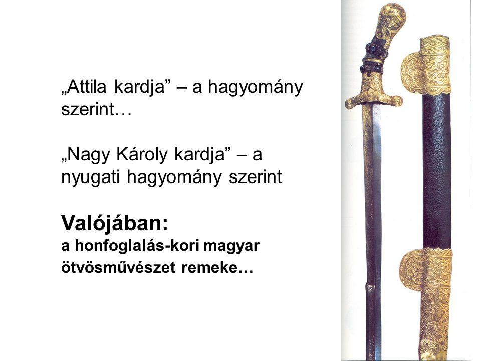 """Valójában: """"Attila kardja – a hagyomány szerint…"""