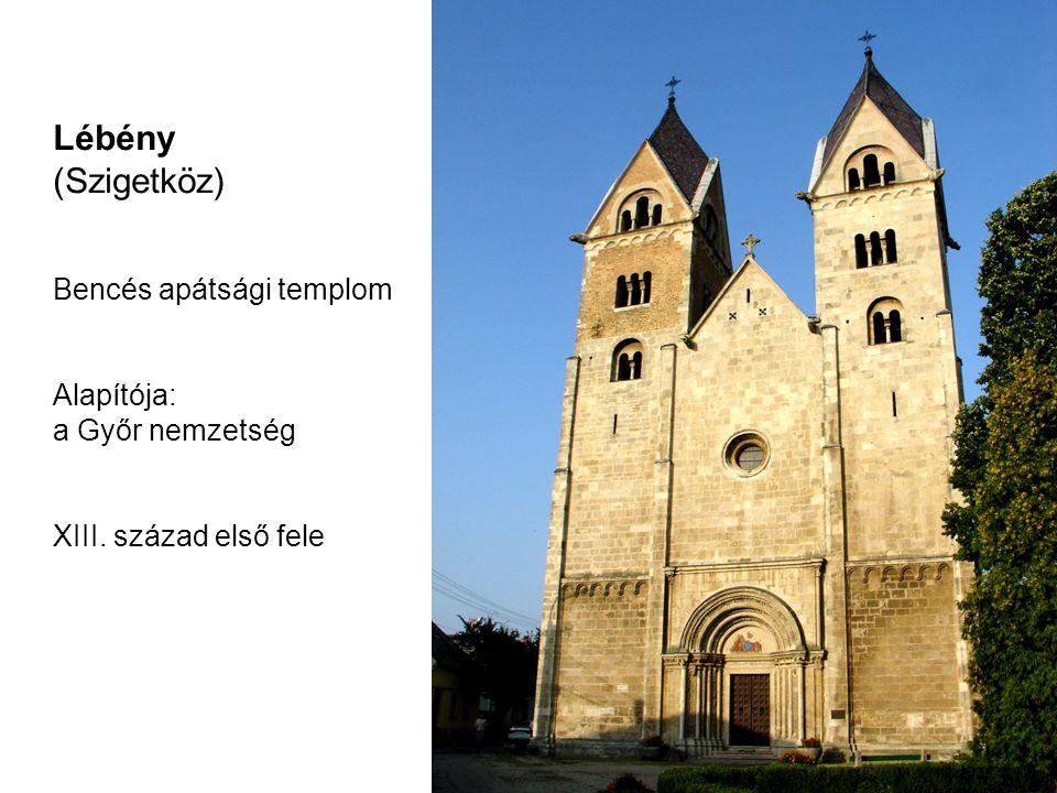 Lébény (Szigetköz) Bencés apátsági templom Alapítója: a Győr nemzetség