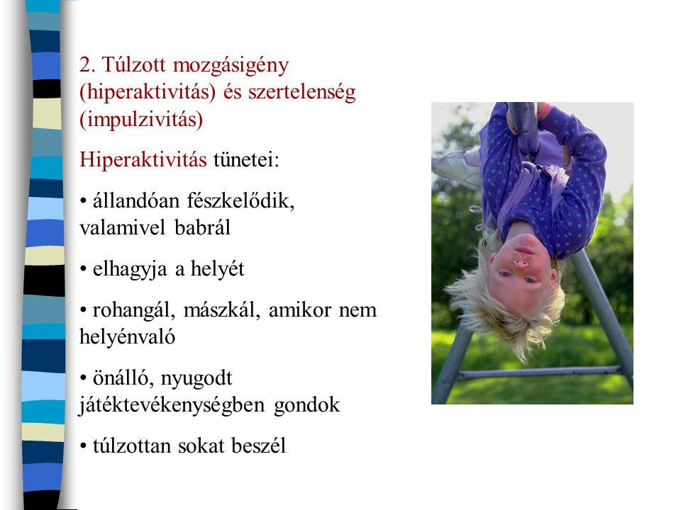 2. Túlzott mozgásigény (hiperaktivitás) és szertelenség (impulzivitás)