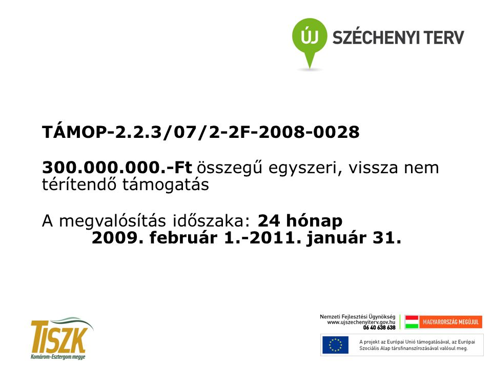 TÁMOP-2.2.3/07/2-2F-2008-0028 300.000.000.-Ft összegű egyszeri, vissza nem térítendő támogatás A megvalósítás időszaka: 24 hónap 2009.