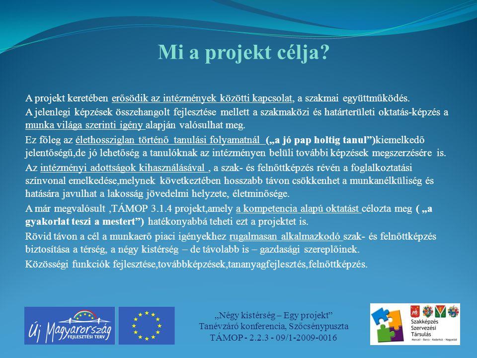 Mi a projekt célja A projekt keretében erősödik az intézmények közötti kapcsolat, a szakmai együttműködés.