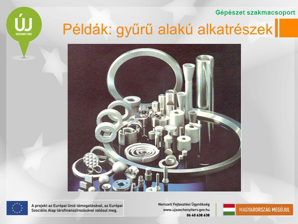 Példák: gyűrű alakú alkatrészek