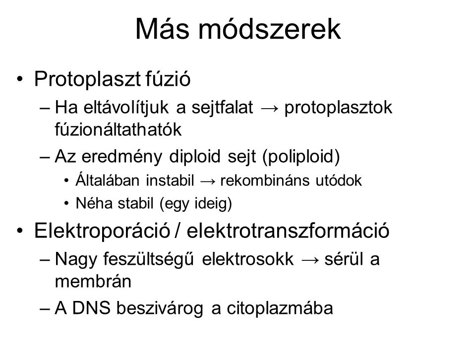 Más módszerek Protoplaszt fúzió Elektroporáció / elektrotranszformáció