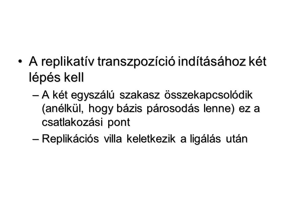 A replikatív transzpozíció indításához két lépés kell