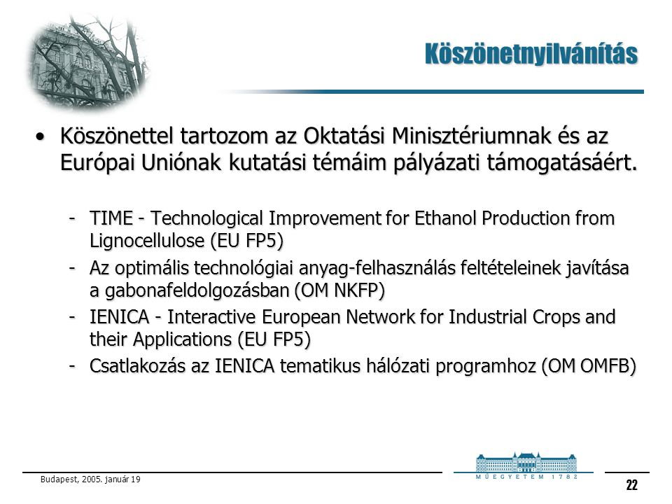 Köszönetnyilvánítás Köszönettel tartozom az Oktatási Minisztériumnak és az Európai Uniónak kutatási témáim pályázati támogatásáért.