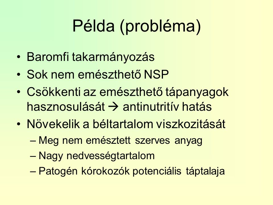 Példa (probléma) Baromfi takarmányozás Sok nem emészthető NSP