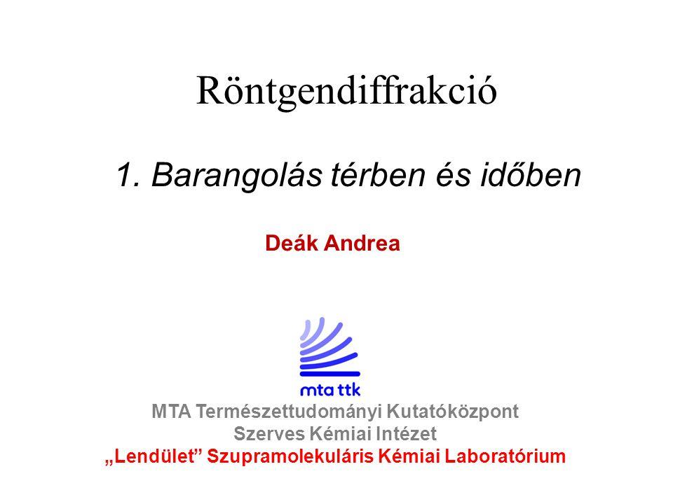 Röntgendiffrakció 1. Barangolás térben és időben Deák Andrea