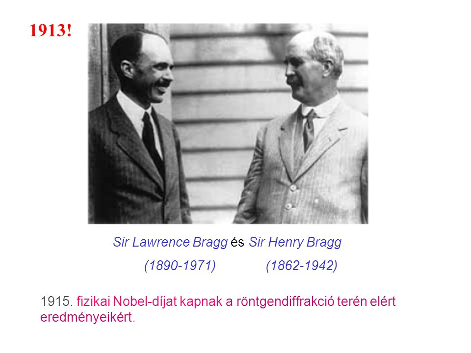 1913! Sir Lawrence Bragg és Sir Henry Bragg (1890-1971) (1862-1942)