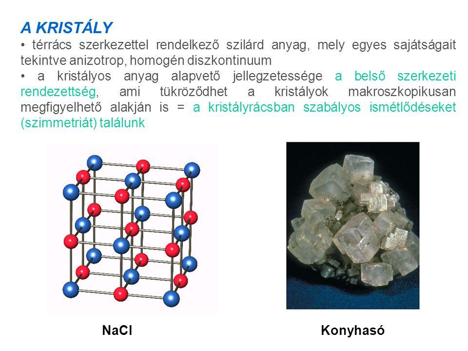 A KRISTÁLY • térrács szerkezettel rendelkező szilárd anyag, mely egyes sajátságait tekintve anizotrop, homogén diszkontinuum.
