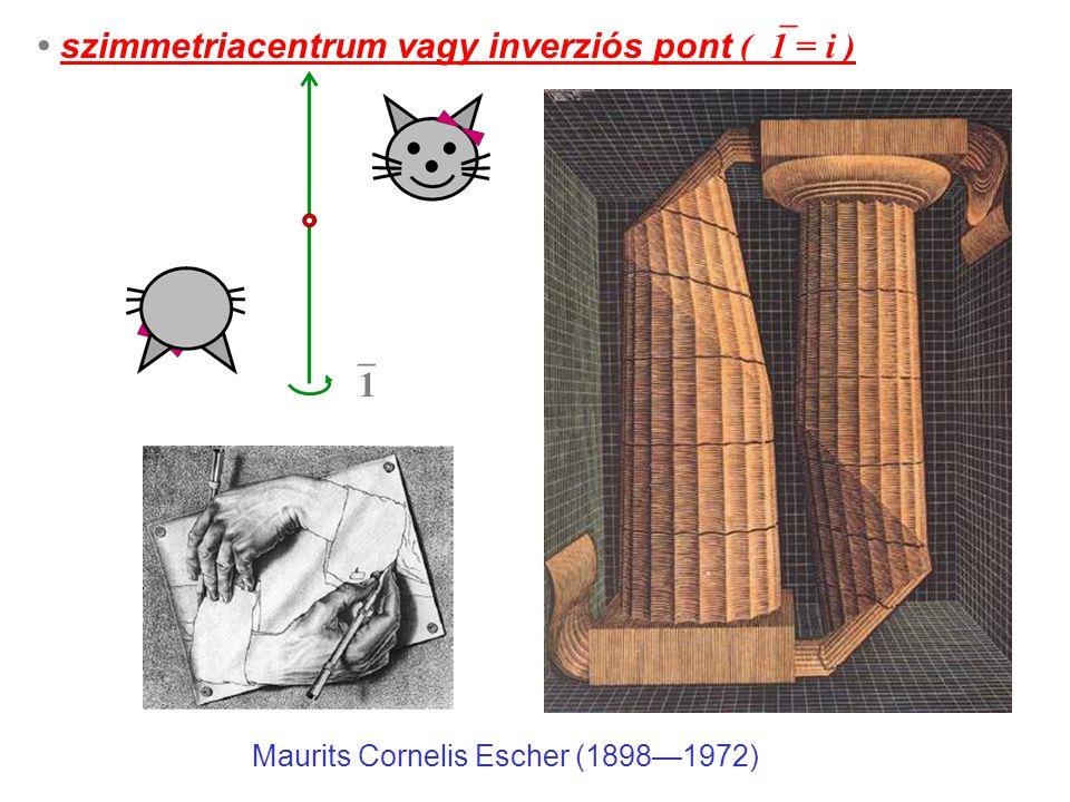 • szimmetriacentrum vagy inverziós pont (1 = i )